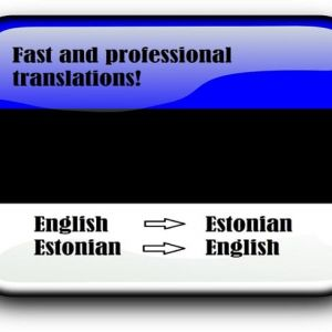 I will translate from English to Estonian and vice versa